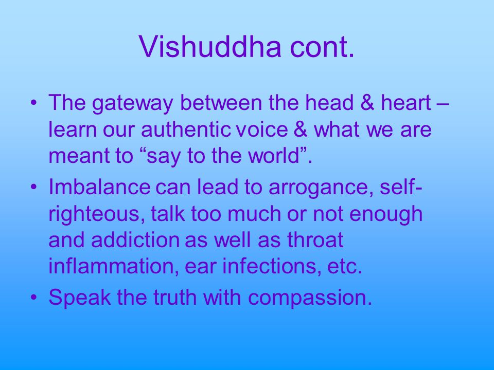 "Vishuddha cont. The gateway between the head & heart – learn our authentic voice & what we are meant to ""say to the world"". Imbalance can lead to arro"