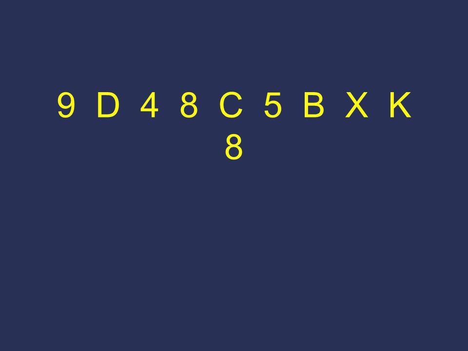 9 D 4 8 C 5 B X K 8