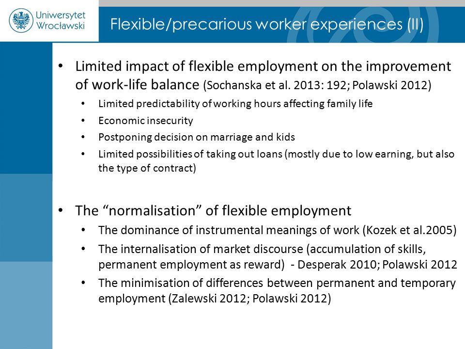 Flexible/precarious worker experiences (II) Limited impact of flexible employment on the improvement of work-life balance (Sochanska et al. 2013: 192;