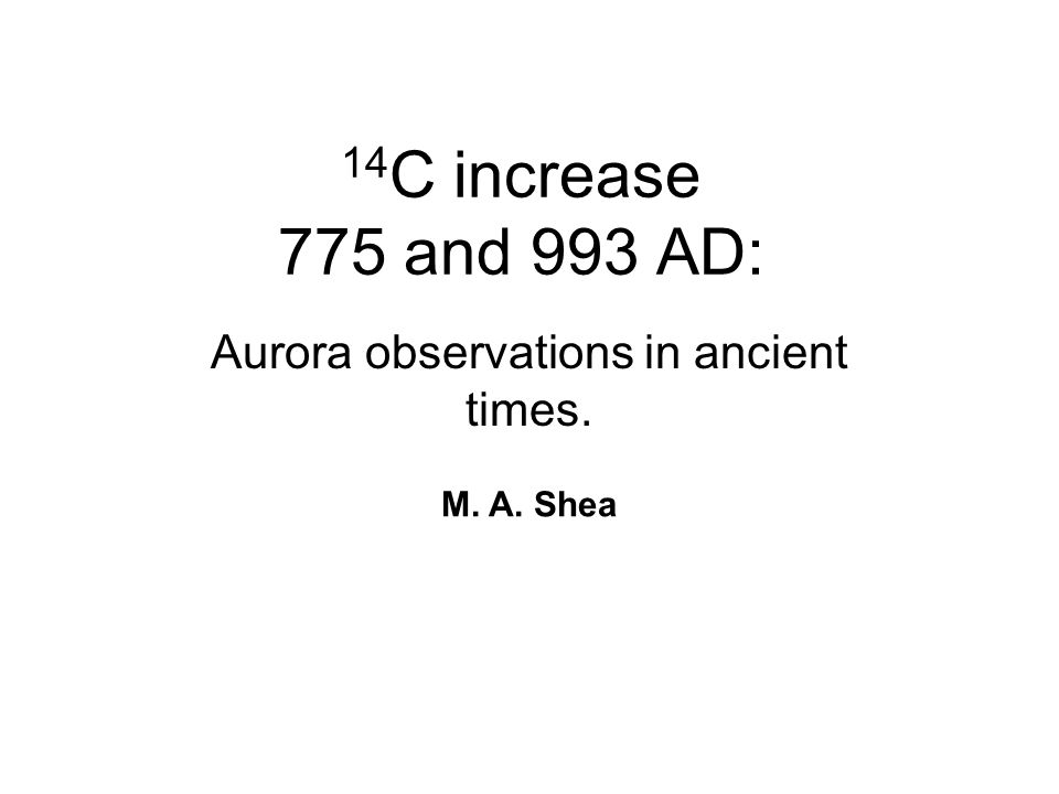 14 C increase 775 and 993 AD: Aurora observations in ancient times. M. A. Shea