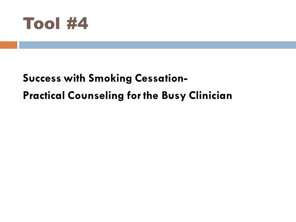 Tool #4 Success with Smoking Cessation- Practical Counseling for the Busy Clinician