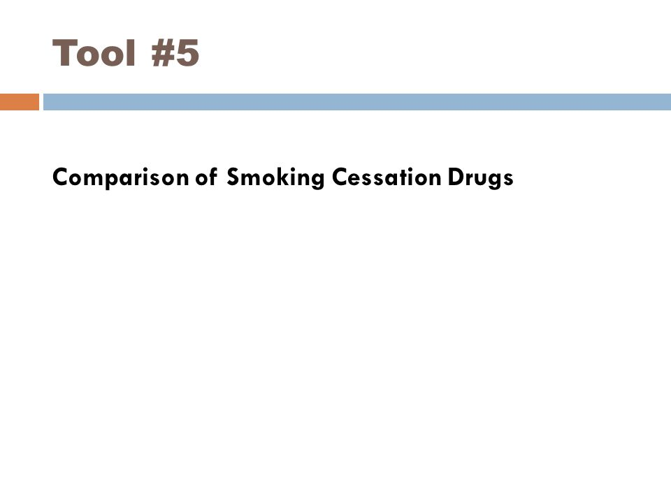 Tool #5 Comparison of Smoking Cessation Drugs