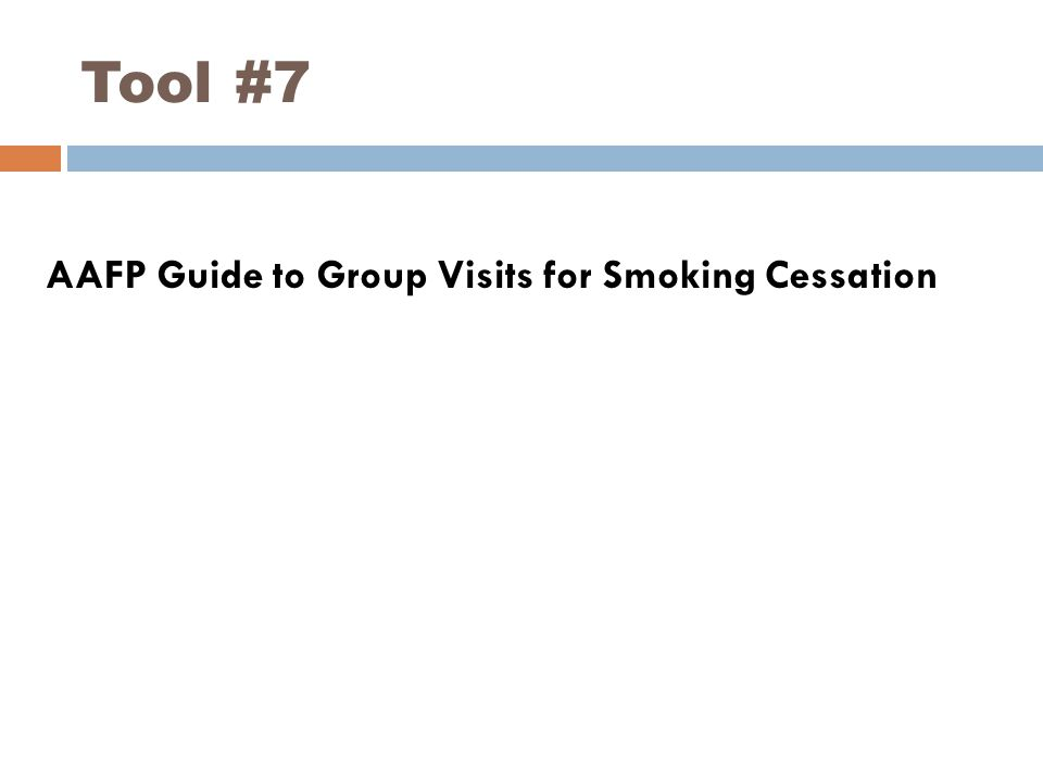 Tool #7 AAFP Guide to Group Visits for Smoking Cessation