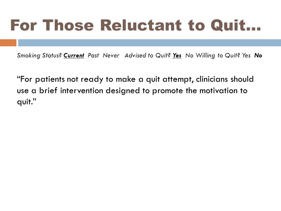 For Those Reluctant to Quit… Smoking Status. Current Past Never Advised to Quit.