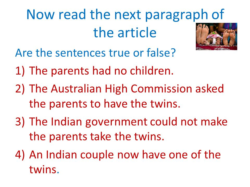 Now read the next paragraph of the article Are the sentences true or false.