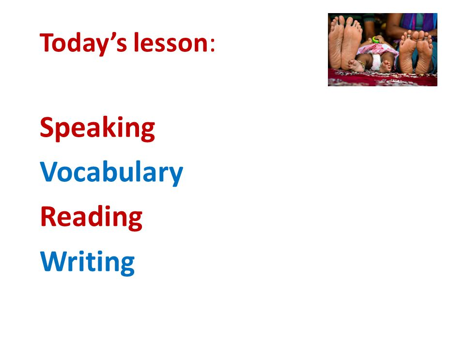 Today's lesson: Speaking Vocabulary Reading Writing