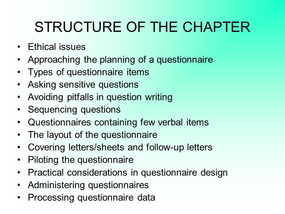 STRUCTURE OF THE CHAPTER Ethical issues Approaching the planning of a questionnaire Types of questionnaire items Asking sensitive questions Avoiding p