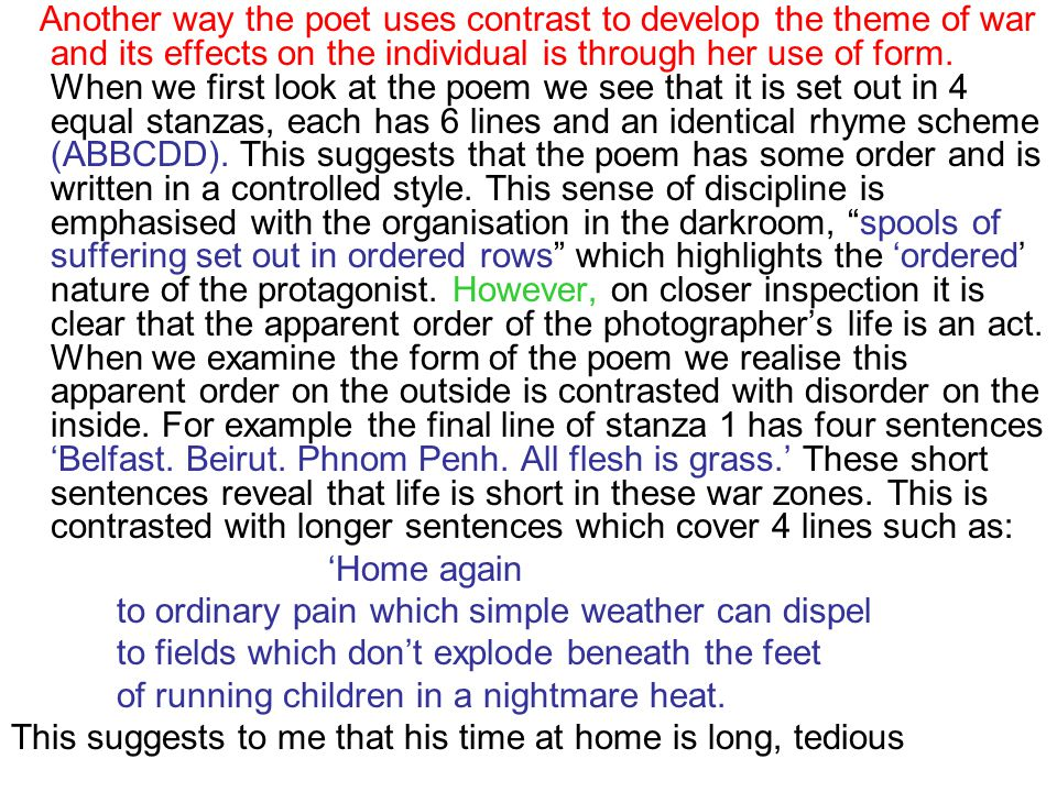 Another way the poet uses contrast to develop the theme of war and its effects on the individual is through her use of form. When we first look at the