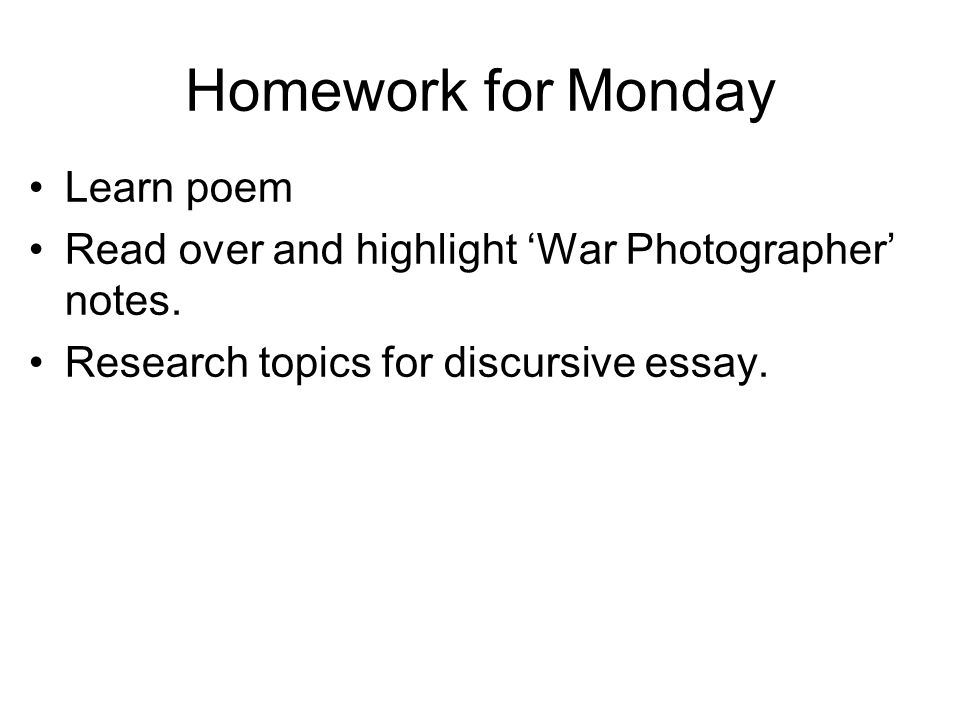 Homework for Monday Learn poem Read over and highlight 'War Photographer' notes.