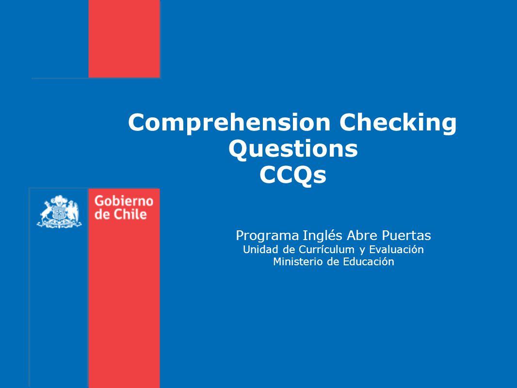 Programa Inglés Abre Puertas Unidad de Currículum y Evaluación Ministerio de Educación Comprehension Checking Questions CCQs