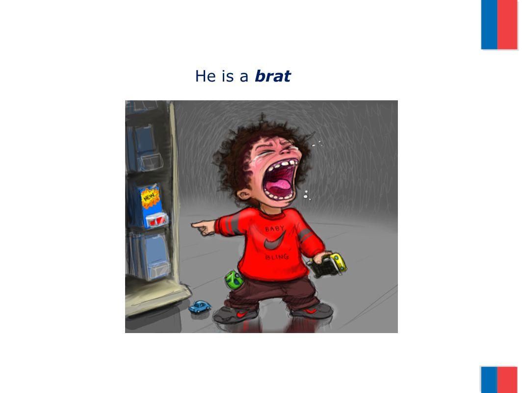 He is a brat
