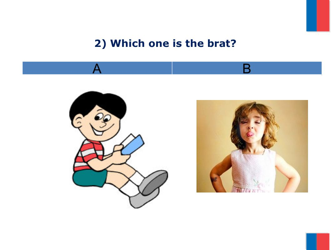 2) Which one is the brat? AB