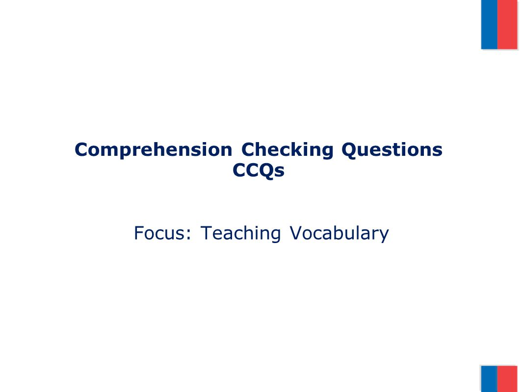Comprehension Checking Questions CCQs Focus: Teaching Vocabulary
