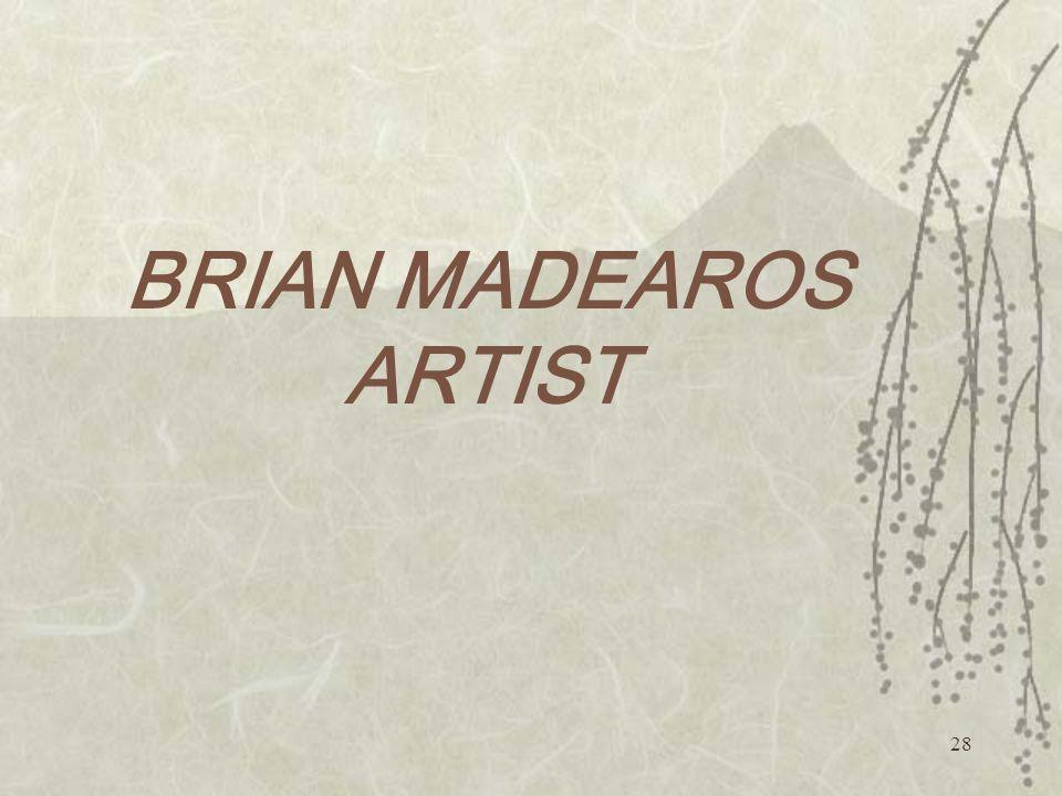 28 BRIAN MADEAROS ARTIST