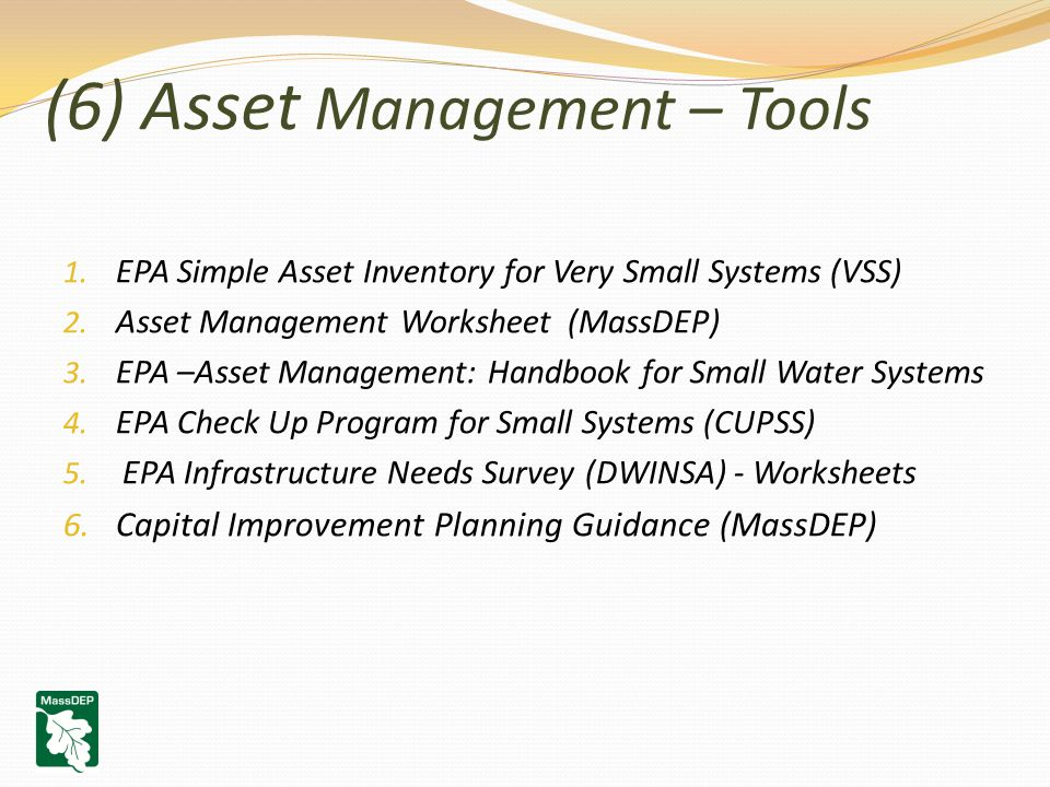 (6) Asset Management – Tools 1. EPA Simple Asset Inventory for Very Small Systems (VSS) 2.