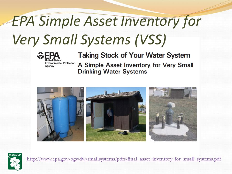 EPA Simple Asset Inventory for Very Small Systems (VSS) http://www.epa.gov/ogwdw/smallsystems/pdfs/final_asset_inventory_for_small_systems.pdf