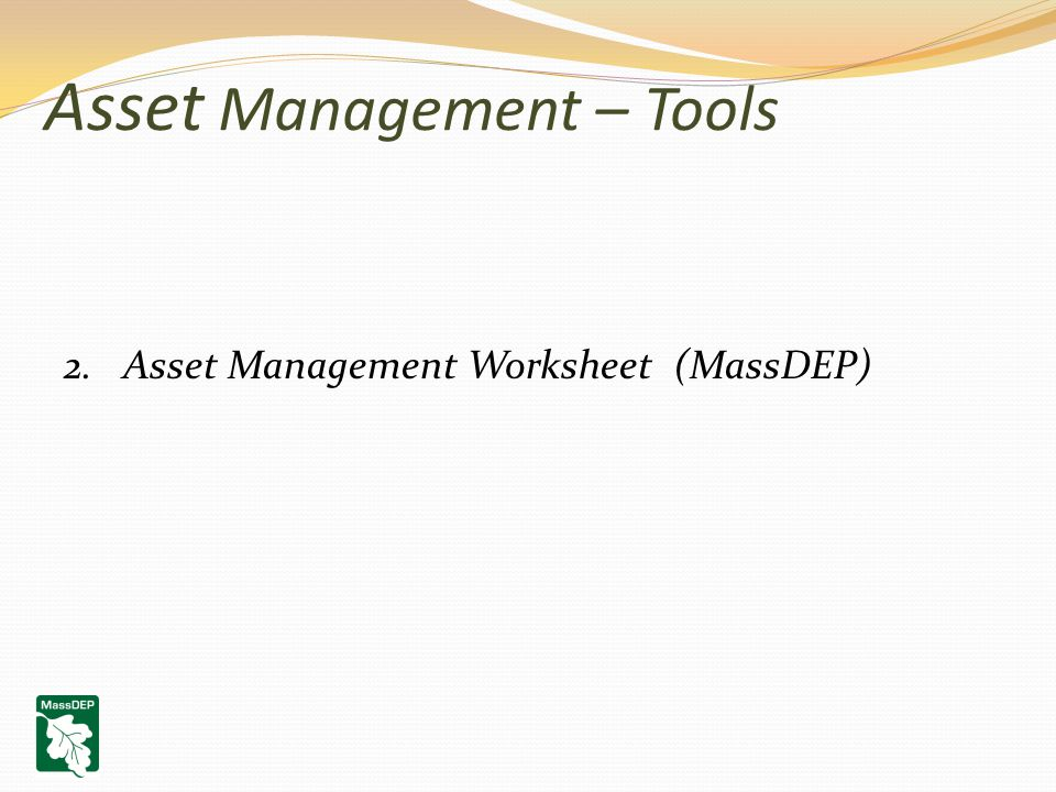 Asset Management – Tools 2.Asset Management Worksheet (MassDEP)