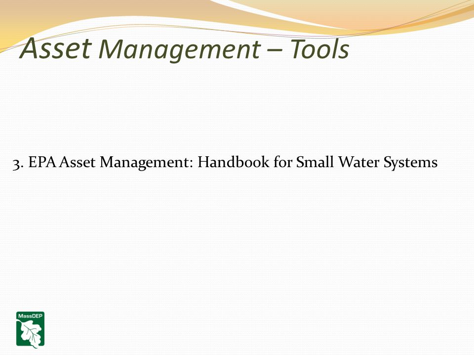 Asset Management – Tools 3. EPA Asset Management: Handbook for Small Water Systems