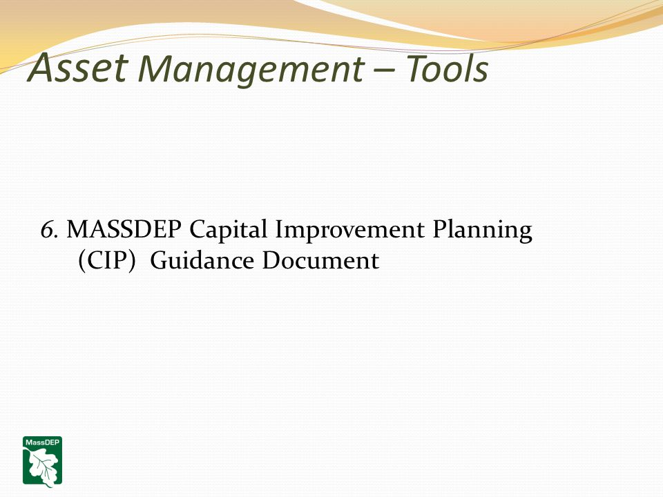 Asset Management – Tools 6. MASSDEP Capital Improvement Planning (CIP) Guidance Document