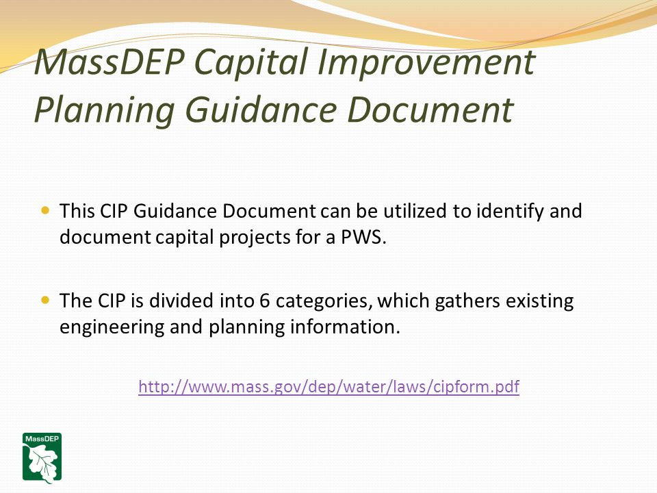 MassDEP Capital Improvement Planning Guidance Document This CIP Guidance Document can be utilized to identify and document capital projects for a PWS.