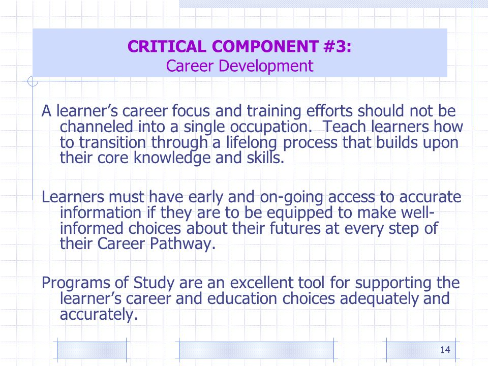 14 CRITICAL COMPONENT #3: Career Development A learner's career focus and training efforts should not be channeled into a single occupation.
