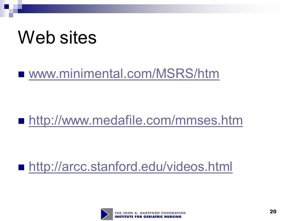 20 Web sites www.minimental.com/MSRS/htm http://www.medafile.com/mmses.htm http://arcc.stanford.edu/videos.html