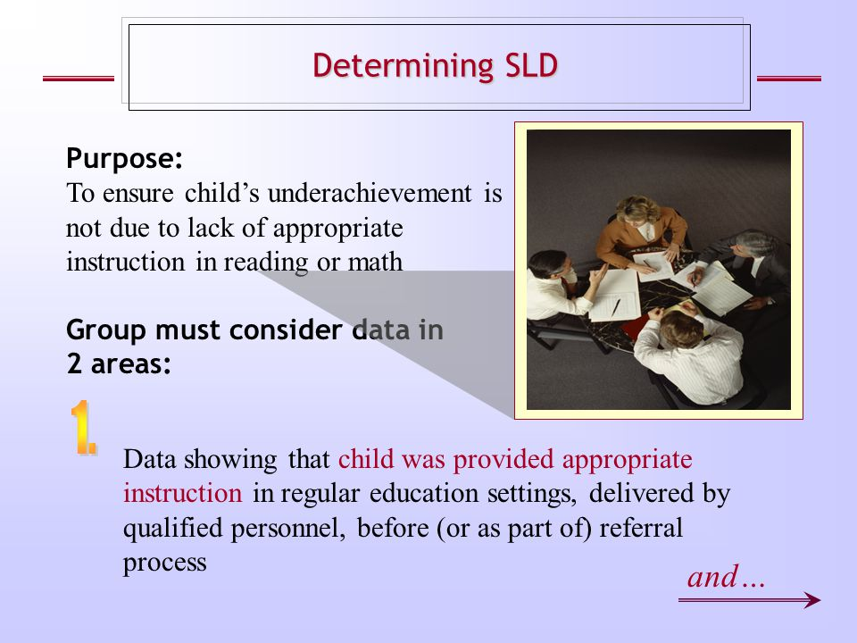 Purpose: To ensure child's underachievement is not due to lack of appropriate instruction in reading or math Data showing that child was provided appr