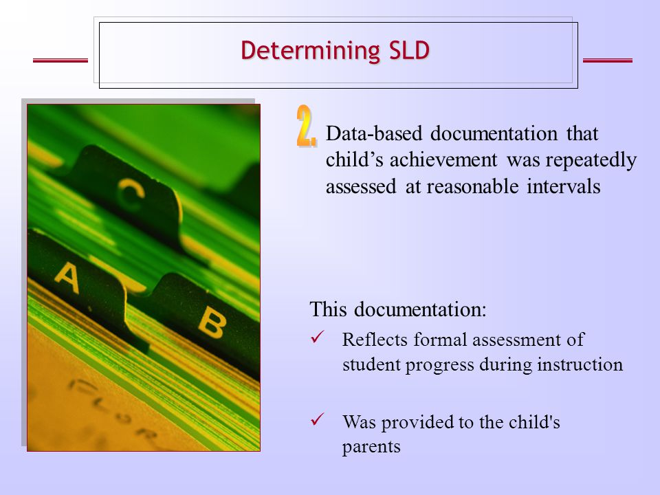 Data-based documentation that child's achievement was repeatedly assessed at reasonable intervals Determining SLD This documentation: Reflects formal