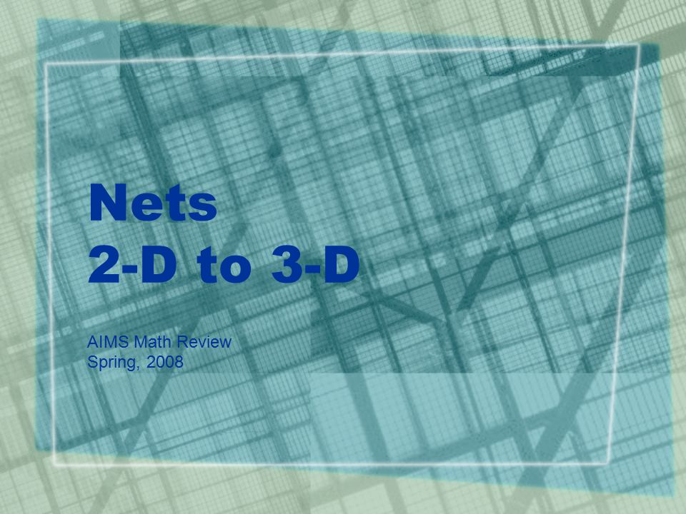 Nets 2-D to 3-D AIMS Math Review Spring, 2008