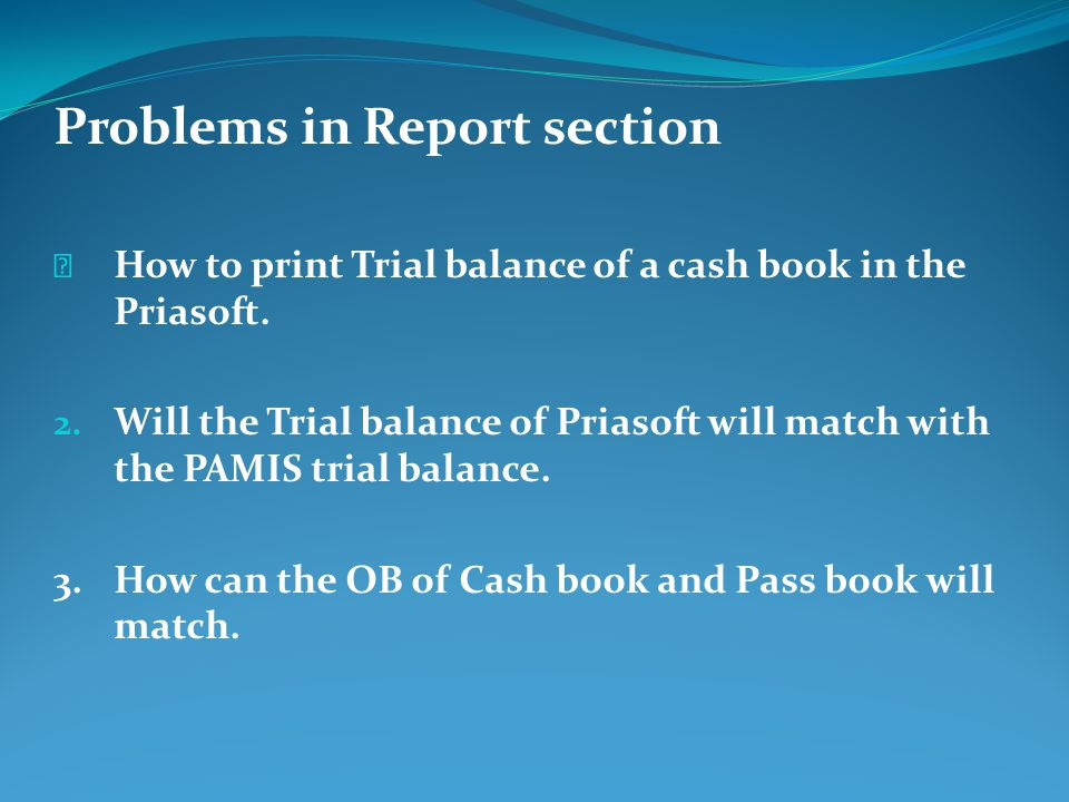 Problems in Report section How to print Trial balance of a cash book in the Priasoft.