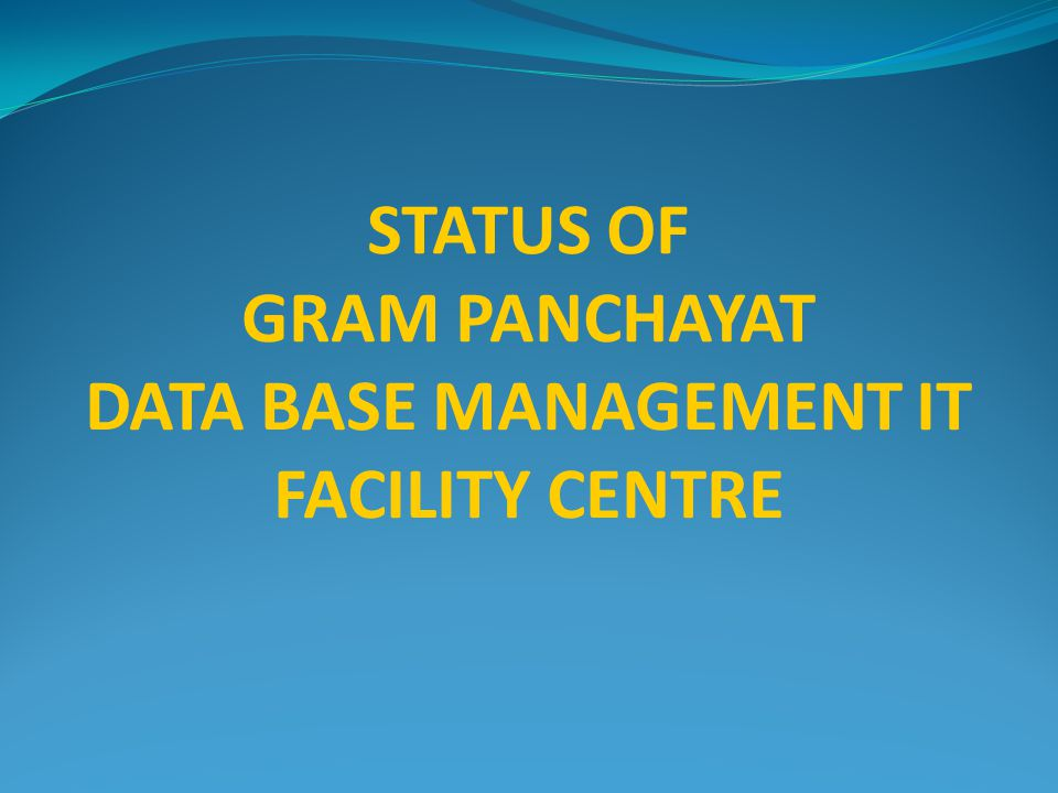 STATUS OF GRAM PANCHAYAT DATA BASE MANAGEMENT IT FACILITY CENTRE