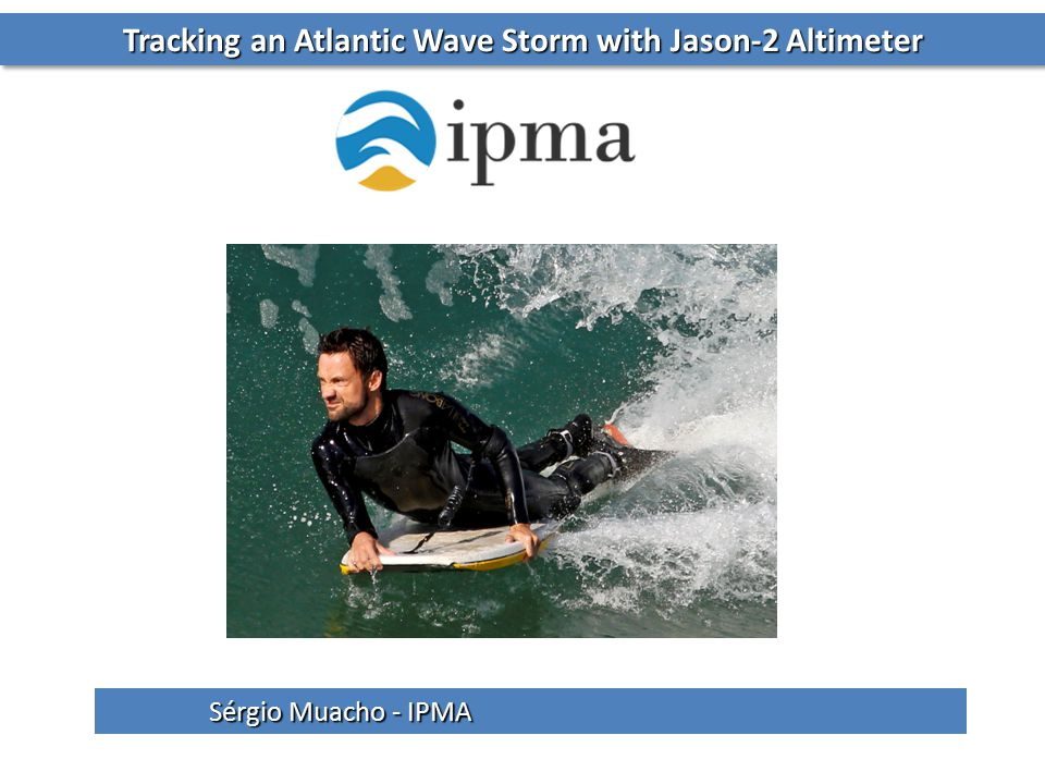 Tracking an Atlantic Wave Storm with Jason-2 Altimeter Sérgio Muacho - IPMA