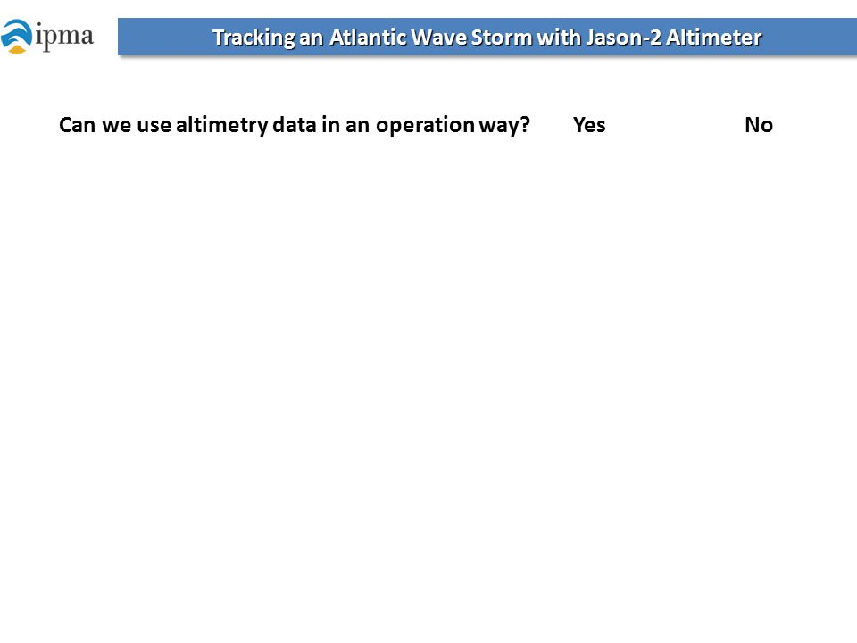 Tracking an Atlantic Wave Storm with Jason-2 Altimeter Can we use altimetry data in an operation way.
