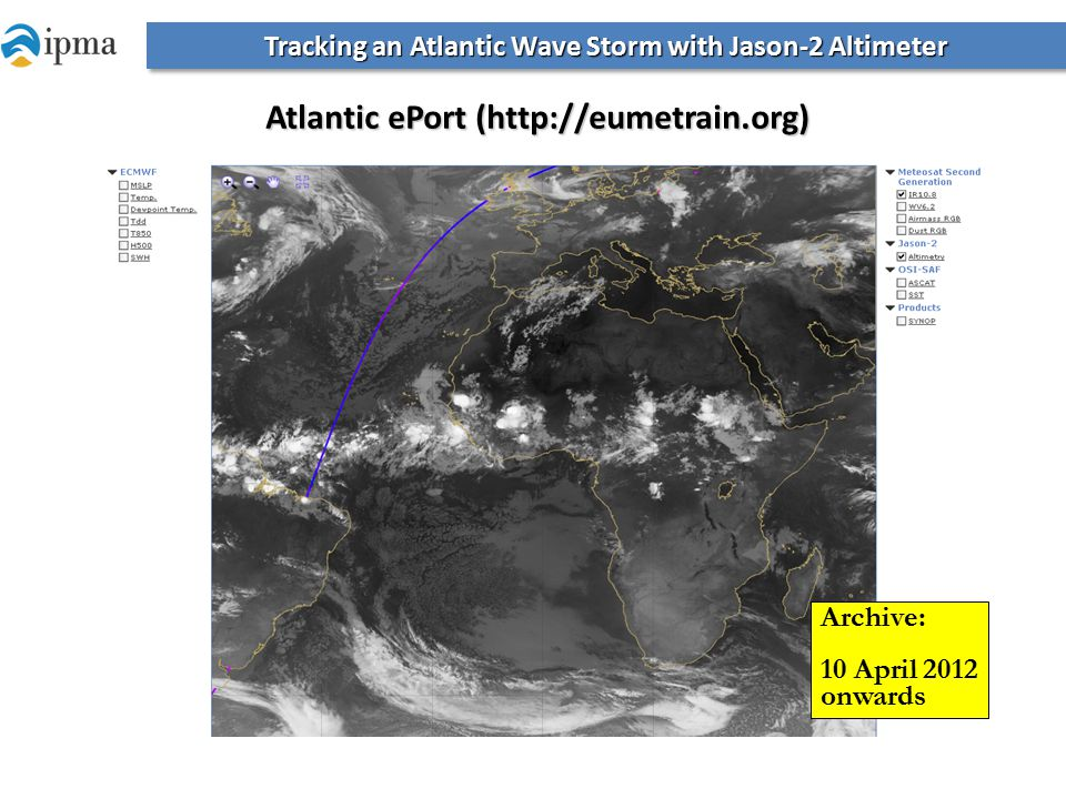 Tracking an Atlantic Wave Storm with Jason-2 Altimeter Atlantic ePort (http://eumetrain.org) Archive: 10 April 2012 onwards