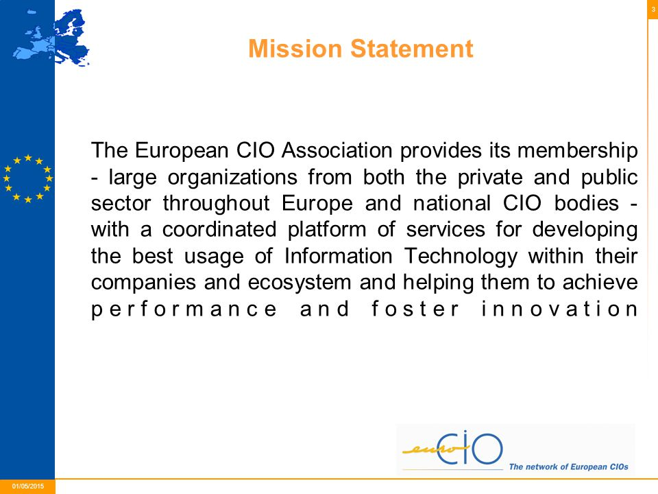 3 01/05/2015 Mission Statement The European CIO Association provides its membership - large organizations from both the private and public sector thro