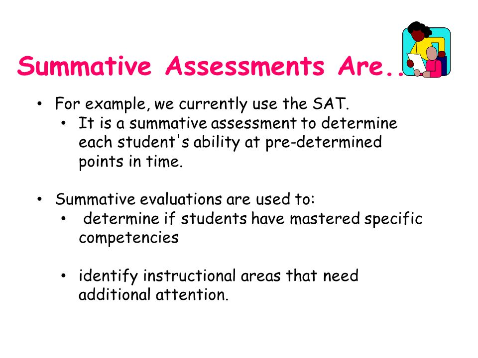 Summative Assessments Are...