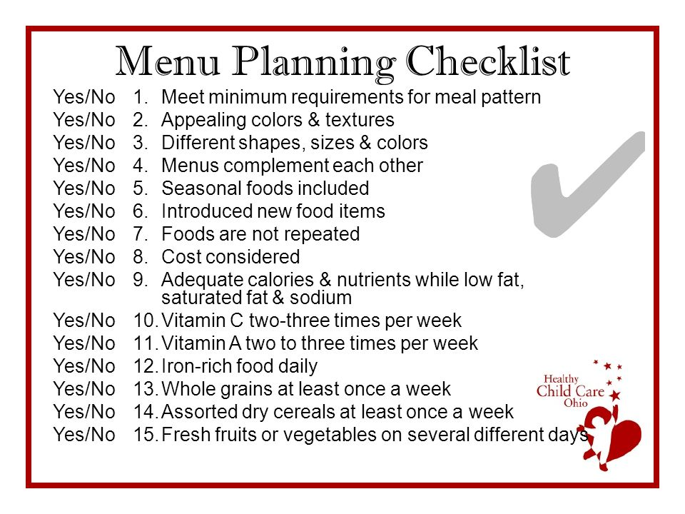 Menu Planning Checklist 1.Meet minimum requirements for meal pattern 2.Appealing colors & textures 3.Different shapes, sizes & colors 4.Menus compleme