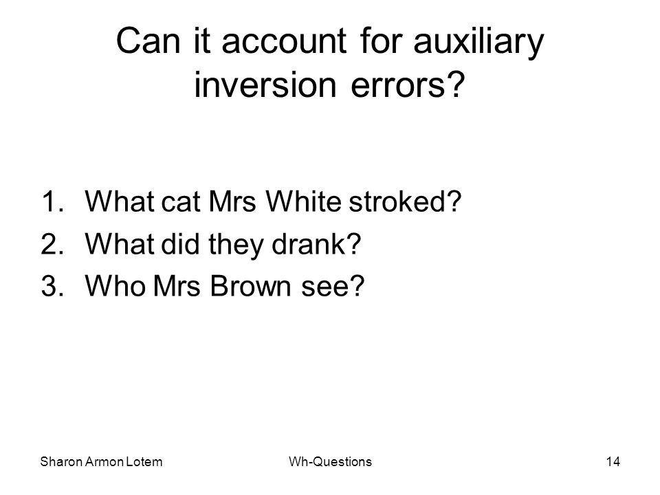 Sharon Armon LotemWh-Questions14 Can it account for auxiliary inversion errors.