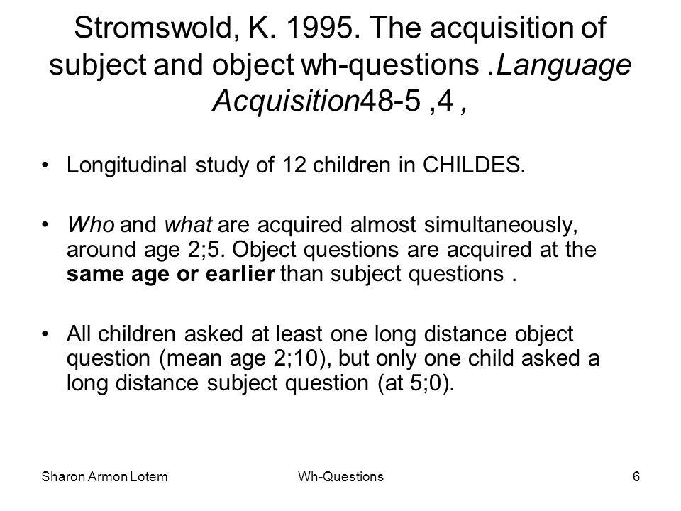 Sharon Armon LotemWh-Questions6 Stromswold, K. 1995.