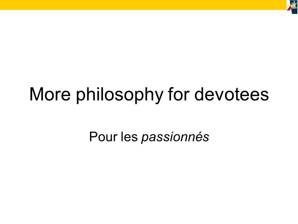 More philosophy for devotees Pour les passionnés