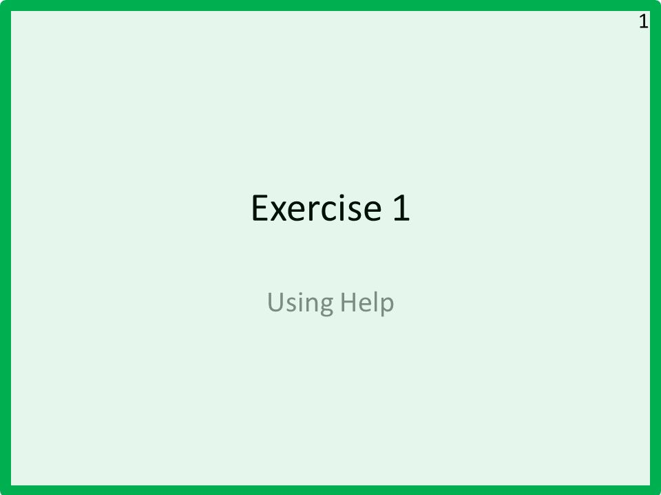 Exercise 1 Using Help 1