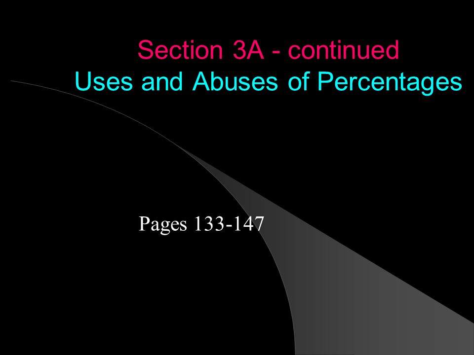 Section 3A - continued Uses and Abuses of Percentages Pages 133-147