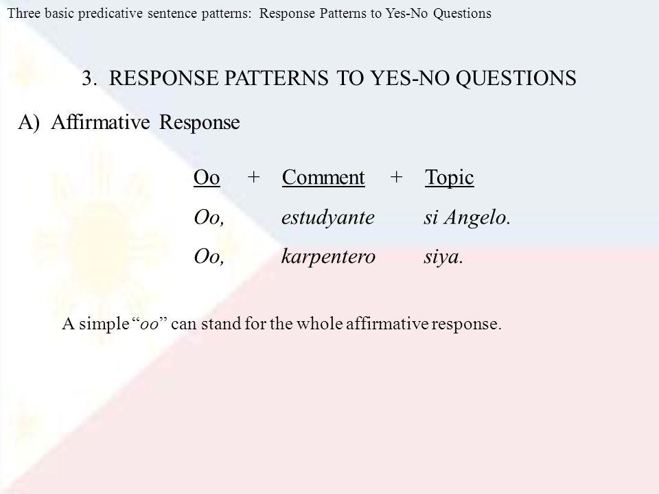 Three basic predicative sentence patterns: Response Patterns to Yes-No Questions 3.