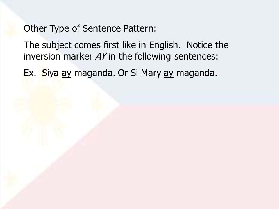 Other Type of Sentence Pattern: The subject comes first like in English.