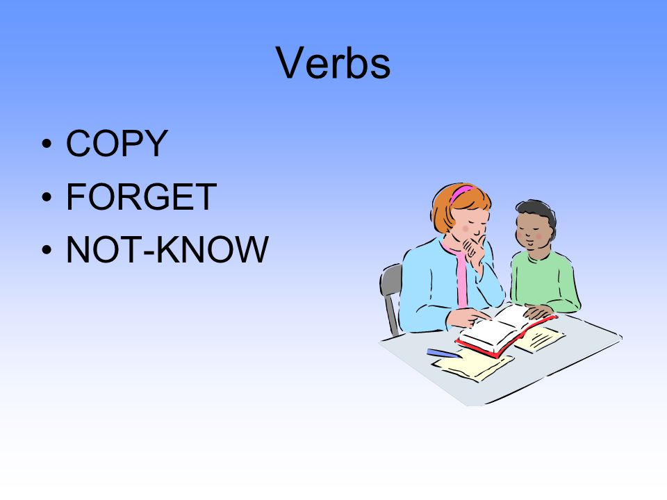 Verbs COPY FORGET NOT-KNOW
