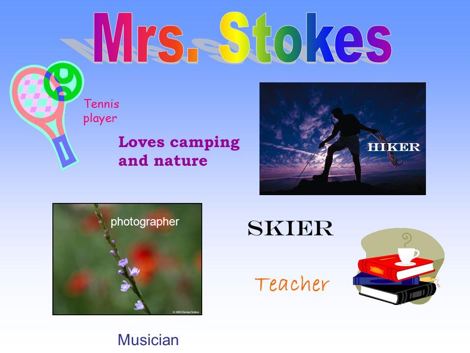 Tennis player Hiker photographer Musician Skier Loves camping and nature Teacher