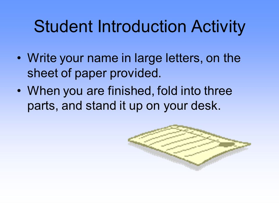 Student Introduction Activity Write your name in large letters, on the sheet of paper provided.