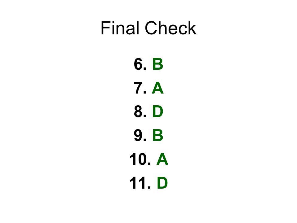 Final Check 6. B 7. A 8. D 9. B 10. A 11. D