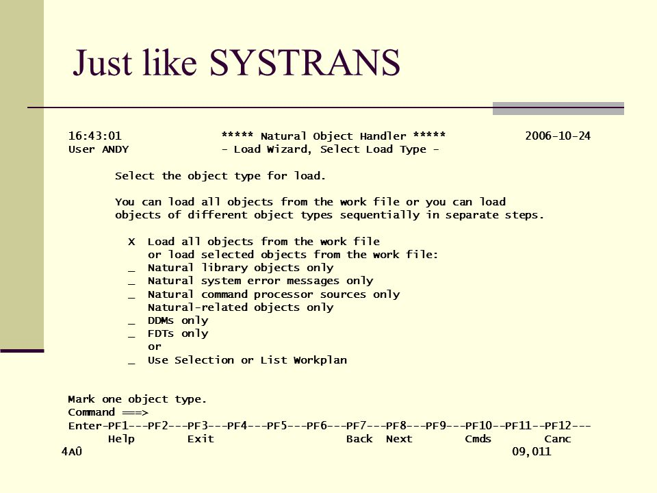 Just like SYSTRANS 16:41:27 ***** Natural Object Handler ***** 2006-10-24 User ANDY - Load Wizard, Parameters - Use parameters if you want to load the objects with modified settings.
