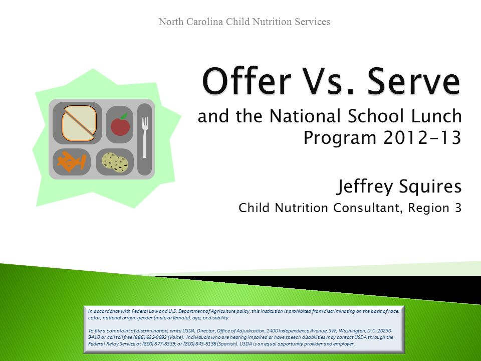 and the National School Lunch Program 2012-13 Jeffrey Squires Child Nutrition Consultant, Region 3 In accordance with Federal Law and U.S.